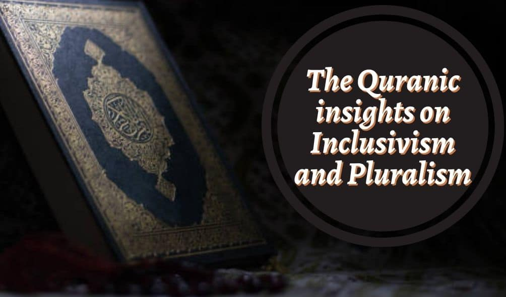 The Quranic insights on Inclusivism and Pluralism